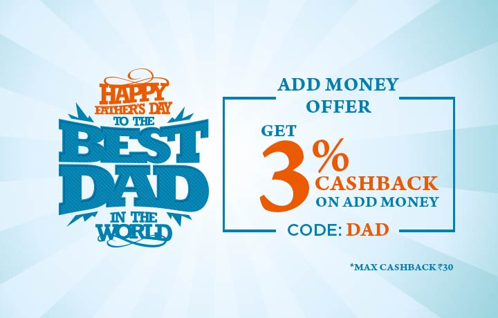 Father's Day Special : Get 3% Cashback on Add Money of Rs. 100 or More